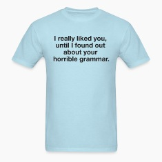 Your horrible grammar T-Shirts