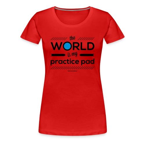 The World Is My Practice Pad - Girlz - Women's Premium T-Shirt