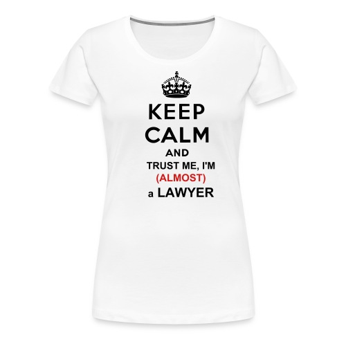 Keep Calm and Trust Me, I'm (ALMOST) a Doctor - Women's Premium T-Shirt