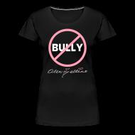 T-Shirts ~ Women's Premium T-Shirt ~ Plus Size Anti-Bully Shirt by Alexis Bellino