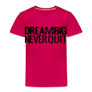 DREAM BIG - Toddler Premium T-Shirt