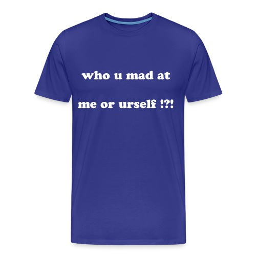 Who you mad at - Men's Premium T-Shirt