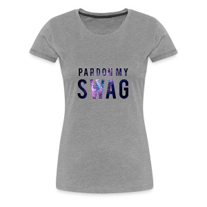 PARDON MY SWAG - Women's Premium T-Shirt