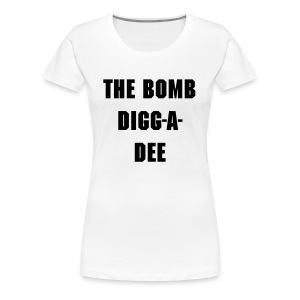 THE BOMB DIGG-A-DEE - Women's Premium T-Shirt