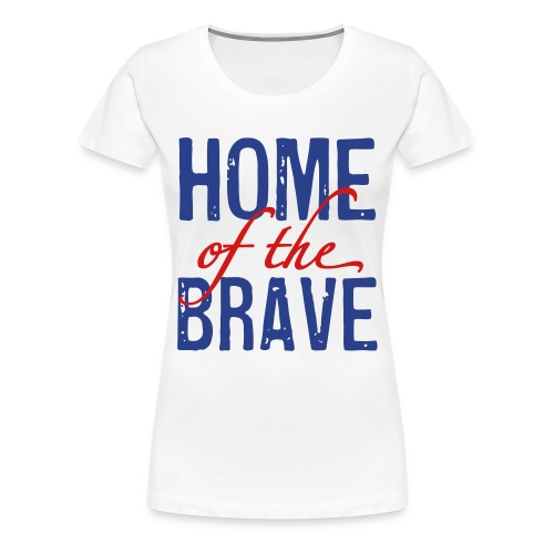 Home of the Brave - Women's Premium T-Shirt