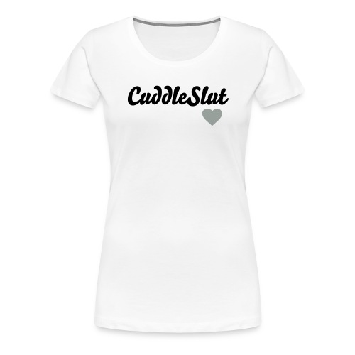 cuddle slut black grey - Women's Premium T-Shirt