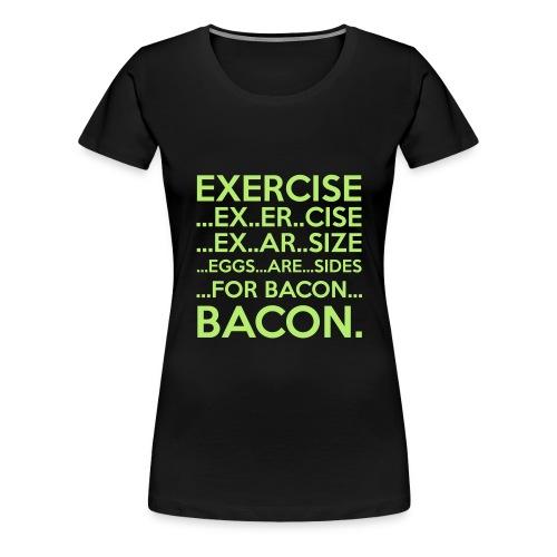 Exercise... Bacon. - Women's Premium T-Shirt