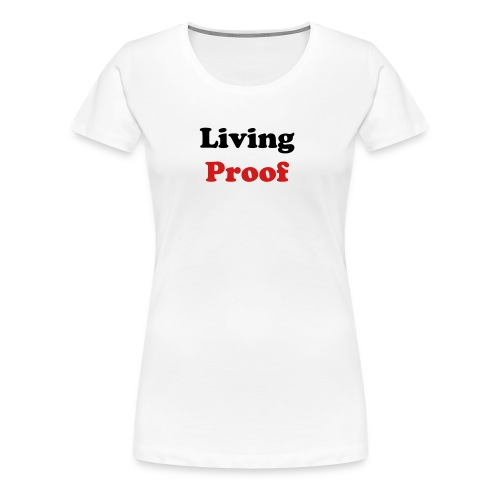 Women's Premium T-Shirt - Show everyone that you are Living Proof and $12 of the cause goes right back to Proof Positive to support our campaigns and projects.