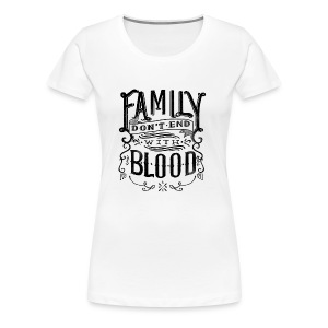 Family Don't End With Blood - Women's Premium T-Shirt