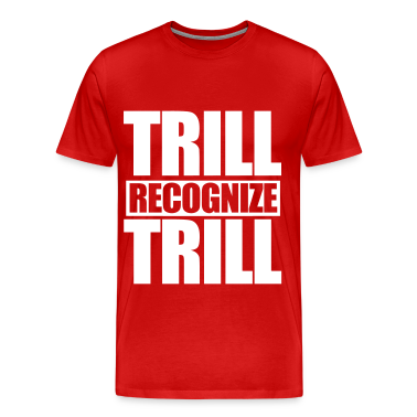 Trill Recognize Trill T-Shirts
