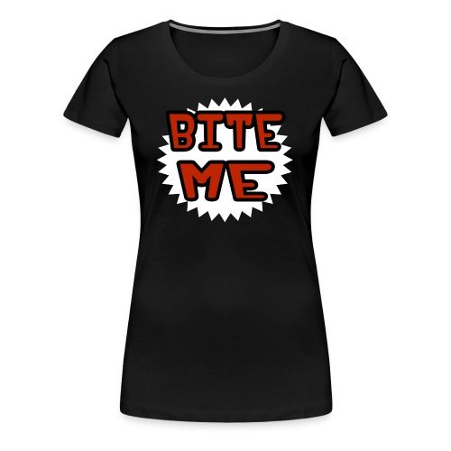 Bite Me Tee Shirt For Women - Women's Premium T-Shirt