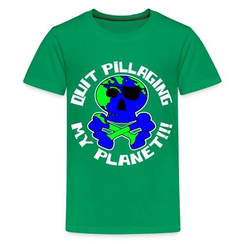 Quit Pillaging My Planet!!! - Kids' Premium T-Shirt