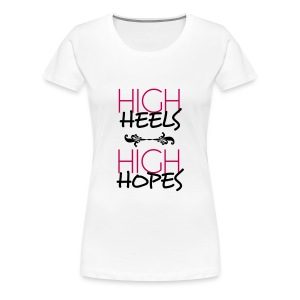 HIGH HEELS HIGH HOPES - Women's Premium T-Shirt