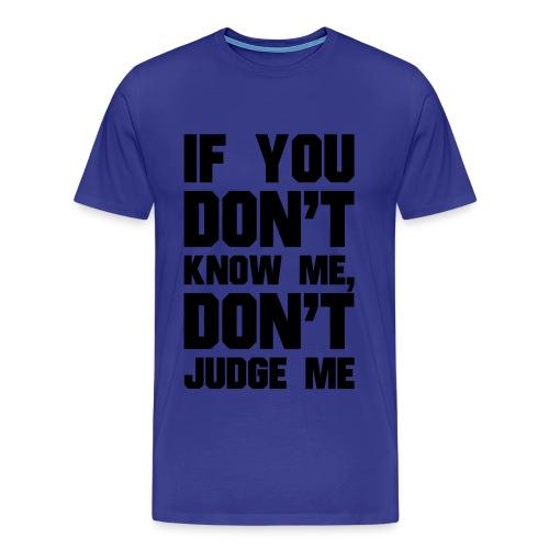 If You Dont Know Me, Dont Judge Me - Men's Premium T-Shirt