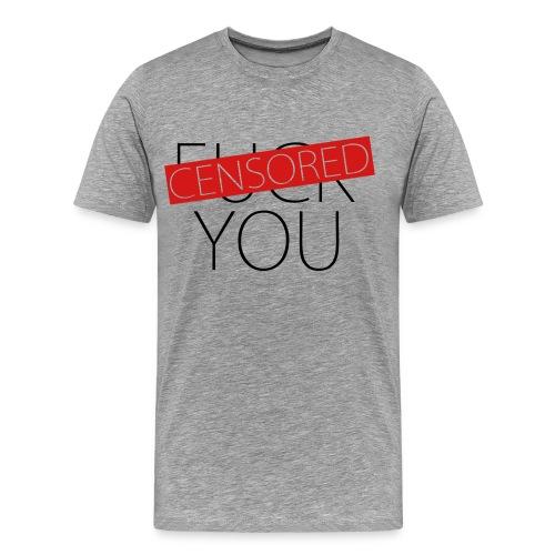 Fuck You - Censored - Men's Premium T-Shirt