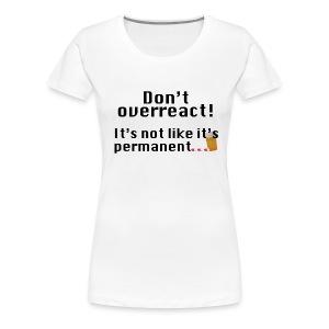 Don't overreact T-shirt - Women's Premium T-Shirt