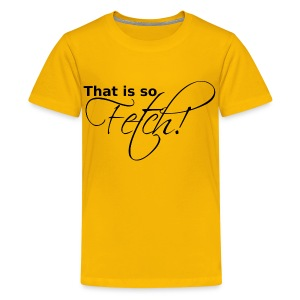 KIDS That is so Fetch! - Kids' Premium T-Shirt