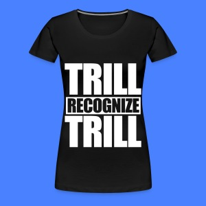 Trill Recognize Trill Women's T-Shirts - Women's Premium T-Shirt