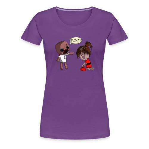 You're a Floozy! - Women's Premium T-Shirt