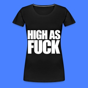 High As Fuck Women's T-Shirts - Women's Premium T-Shirt