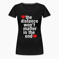 the distance won't matter in the end, love