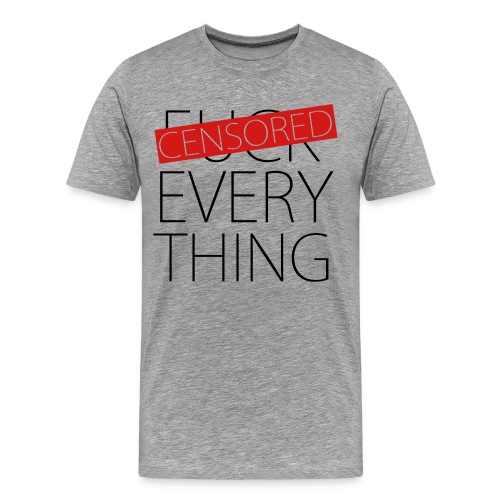 Fuck Everything - Censored - Men's Premium T-Shirt