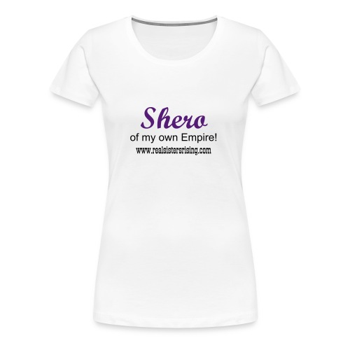 Shero of my own Empire! - Women's Premium T-Shirt