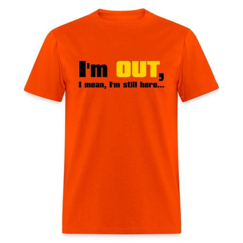 I'm Out, I Mean, I'm Still Here... (Orange) - Men's T-Shirt