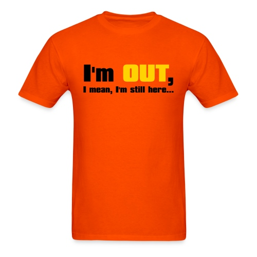 I'm Out, I Mean, I'm Still Here... (Orange) - Men's T-Shirt