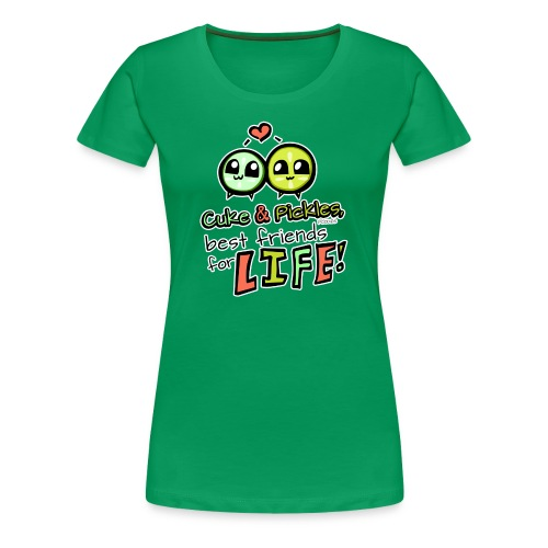 Cuke & Pickles, Best friends for LIFE! - Women's Premium T-Shirt