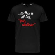 T-Shirts ~ Men's Premium T-Shirt ~ Yeah Whatever NEW