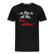 T-Shirts ~ Men's Premium T-Shirt ~ Yeah Whatever NEW