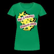 T-Shirts ~ Women's Premium T-Shirt ~ Raised on Cheese (Digital Print)