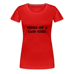 MORE OF A CoD: GIRL (woman T-Shirt) - Women's Premium T-Shirt