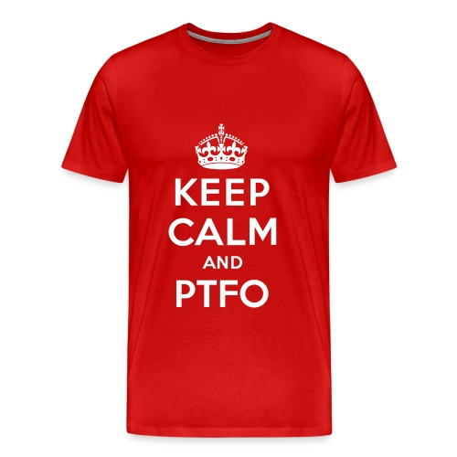 Keep Calm and PTFO (Red) - Men's Premium T-Shirt