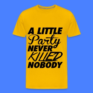 A Little Party Never Killed Nobody T-Shirts - Men's Premium T-Shirt