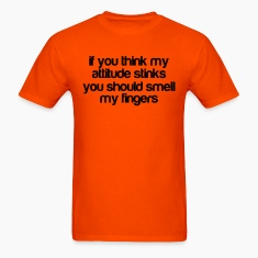 if you think my attitude stinks T-Shirts