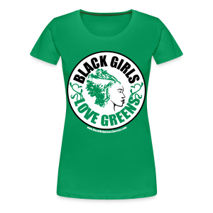 Black Girls Love Greens Tshirt - Women's Plus Size - Women's Premium T-Shirt