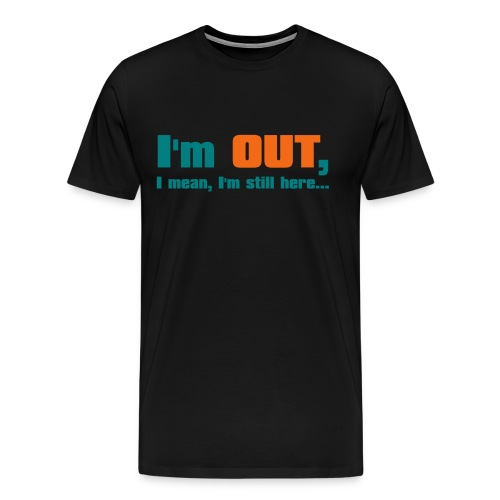 I'm Out, I Mean, I'm Still Here... (Orange-Green) - Men's Premium T-Shirt
