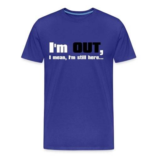 I'm Out, I Mean, I'm Still Here... (Blue) - Men's Premium T-Shirt