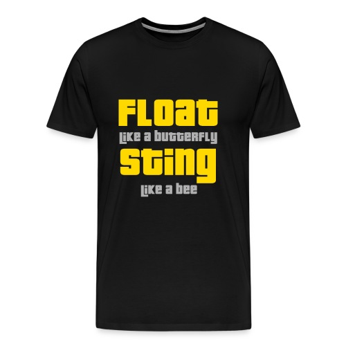 Float like a butterfly sting like a bee. - Men's Premium T-Shirt