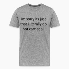 literally do not care T-Shirts