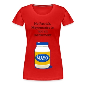 Is Mayonnaise an Instrument? - Women's Premium T-Shirt