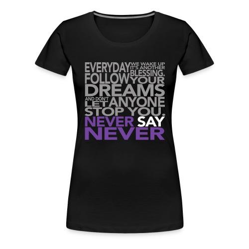 'Never Say Never' Printed T-shirt - Women's Premium T-Shirt