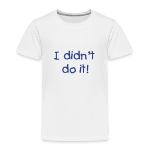 Kid's I didn't do it Tee - Toddler Premium T-Shirt