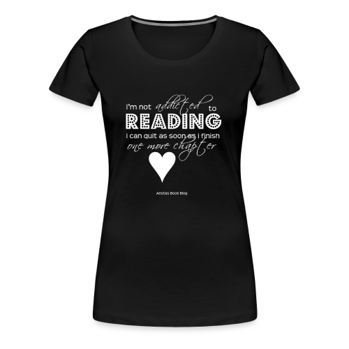I'm not addicted to reading - script (WHITE).png - Women's Premium T-Shirt