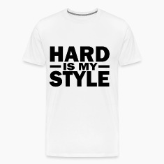Hard is my style