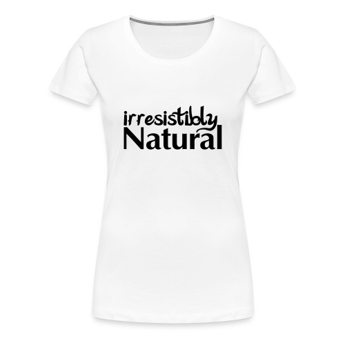 IRRESISTIBLY NATURAL - Women's Premium T-Shirt