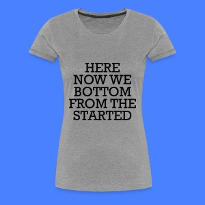 Started From The Bottom Now We Here Women's T-Shirts - Women's Premium T-Shirt