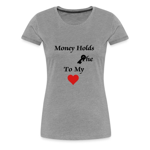 Money Holds The Key To My Heart - Women's Premium T-Shirt
